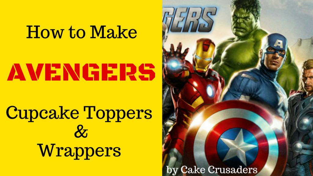 THE AVENGERS HOW TO MAKE CUPCAKE TOPPERS AND WRAPPERS